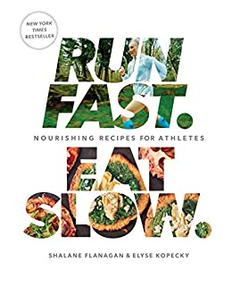 Run Fast. Eat Slow.: Nourishing Recipes for Athletes by [Flanagan, Shalane, Elyse Kopecky]