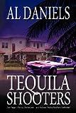 Tequila Shooters, Al Daniels, 190824853X
