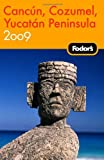 Cancun, Cozumel and the Yucatan Peninsula 2009, Fodor's Travel Publications, Inc. Staff, 1400019540