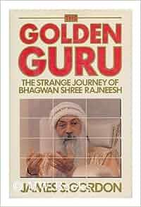 Golden Guru: The Strange Journey of Bhagwan Shree Rajneesh: James S