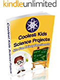 Coolest Kids Science Projects:  40 Fun & Easy Science Experiments For Kids
