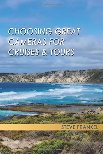 Choosing Great Cameras For Cruises & Tours