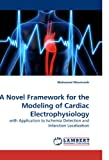 A Novel Framework for the Modeling of Cardiac Electrophysiology, Mohamed Mneimneh, 3838326083