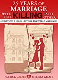img - for 25 Years of Marriage Without Killing Each Other: Secrets to a Long Lasting, Enjoyable Marriage book / textbook / text book