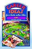 Career Ideas for Kids Who Like Art, Diane Lindsey Reeves, 081606542X