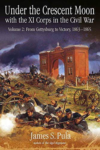 Under the Crescent Moon with the XI Corps in the Civil War. Volume 2: From Gettysburg to Victory, 1863-1865 (City Under The Moon)