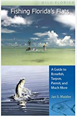 Fishing Florida's Flats: A Guide to Bonefish, Tarpon, Permit, and Much More (Wild Florida) Paperback