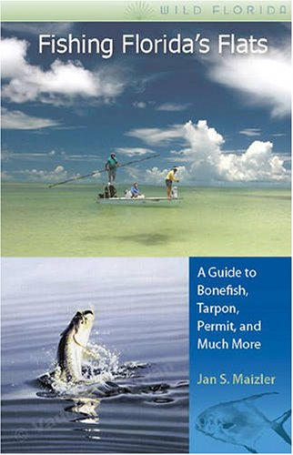 (Fishing Florida's Flats: A Guide to Bonefish, Tarpon, Permit, and Much More (Wild Florida))