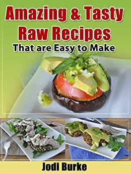 Amazing & Tasty Raw Recipes that are Easy to Make by [Burke, Jodi]