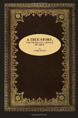 Download A TRUE STORY, AND THE RECENT CARNIVAL OF CRIME. ebook