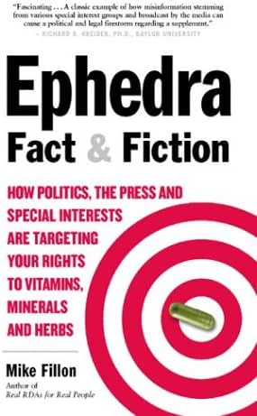 Ephedra Fact and Fiction: How Politics, the Press and Special Interests are Targeting Your Rights to Vitamins, Minerals, and Herbs