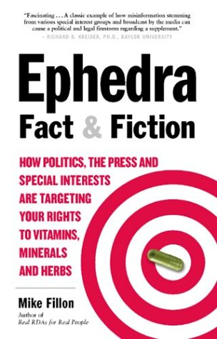Ephedra Fact & Fiction: How Politics, the Press and Special Intrest Are Targeting You Rights to Vitamins, Minerals and Herbs