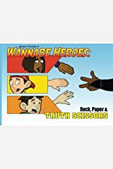 Wannabe Heroes: Rock, Paper, and Truth Scissors Paperback