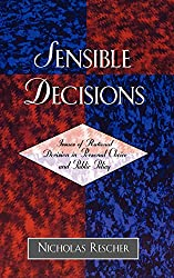 Sensible Decisions: Issues of Rational Decision in Personal Choice and Public Policy