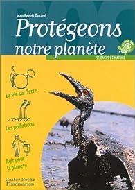 Protégeons notre planète par Jean-Benoît Durand