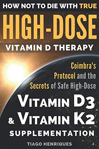 Vits Multiple Vitamin - How Not To Die With True High-Dose Vitamin D Therapy: Coimbra's Protocol and the Secrets of Safe High-Dose Vitamin D3 and Vitamin K2 Supplementation