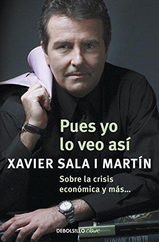 Descargar Libro Pues Yo Lo Veo Así: Sobre La Crisis Económica Y Más... Xavier Sala I Martin