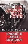 Les convois de la honte : Enquête sur la SNCF et la déportation (1941-1945) par Delpard