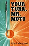 Your Turn, Mr. Moto by John Marquand front cover