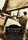 Front cover for the book Gloucester on the Wind: America's Greatest Fishing Port in the Days of Sail by Joseph E. Garland
