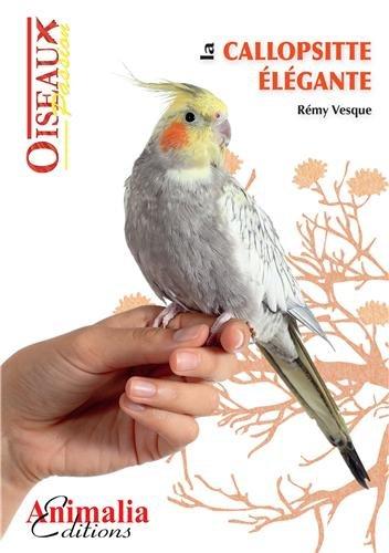 La callopsitte élégante Broché – 1 février 2014 Vesque Animalia Editions 2359090348 Animaux