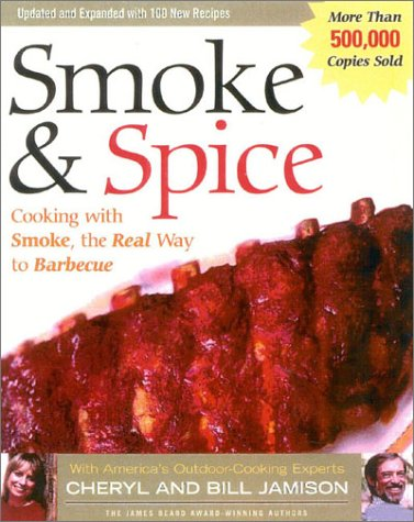 Smoke & Spice, Revised: Cooking with Smoke, the Real Way to Barbecue, on Your Charcoal Grill, Water Smoker, or Wood-Burning - Of Sandhill Village
