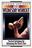 The Wednesday Workout: Practical Techniques for Rehearsing the Church Choir