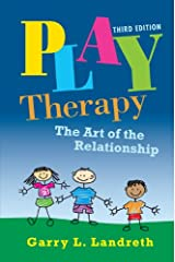 Play Therapy: The Art of the Relationship Kindle Edition