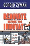 img - for Renovate Before You Innovate: Why Doing the New Thing Might Not Be the Right Thing book / textbook / text book