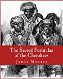 The Sacred Formulas of the Cherokees, James Mooney, 1463526016