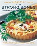 Great Healthy Food for Strong Bones: 120 Delicious Recipes using Calcium-Rich Ingredients