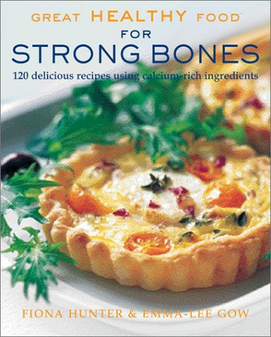 Great Healthy Food for Strong Bones: 120 Delicious Recipes using Calcium-Rich Ingredients by Fiona Hunter, Emma-Lee Gow