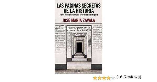 Las páginas secretas de la historia: Hechos insólitos e inquietantes enigmas de todas las épocas Éxitos: Amazon.es: Zavala, José María: Libros