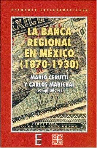La banca regional en México (1870-1930)