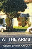At the Arms, Robert Kaplan, 0595346804