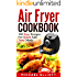 Air Fryer Cookbook (Includes Paleo, Vegan, Pot, Clean Eating, Low-fat, Bake, Roast, Fry, Grill, Healthy, Delicious, Tasty, Easy, Simple Cooking, Greek): 300 Easy Recipes for Quick and Tasty Meals