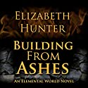 Building from Ashes: Elemental World, Book 1 Audiobook by Elizabeth Hunter Narrated by Dina Pearlman