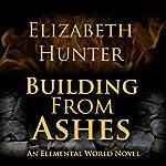 Building from Ashes: Elemental World, Book 1 | Elizabeth Hunter