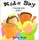 "Kids Say, ""Thank You God!"", Andy Robb, 0687083486"