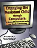 Engaging the Resistant Child Through Computers : A Manual to Facilitate Social and Emotional Learning, Elias, Maurice J. and Friedlander, Brian S., 188794351X