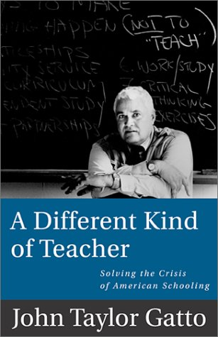 A Different Kind of Teacher: Solving the Crisis of American Schooling