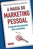 A Magia do Marketing Pessoal. O Segredo das Pessoas Bem-Sucedidas