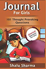 Journal For Girls: 101 Thought Provoking Questions: Journal Questions For Girls Paperback
