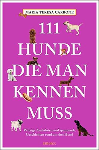 111 Hunde, die man kennen muss Taschenbuch – 22. November 2018 Maria Teresa Carbone Emons Verlag 3740804777 Geschenkband
