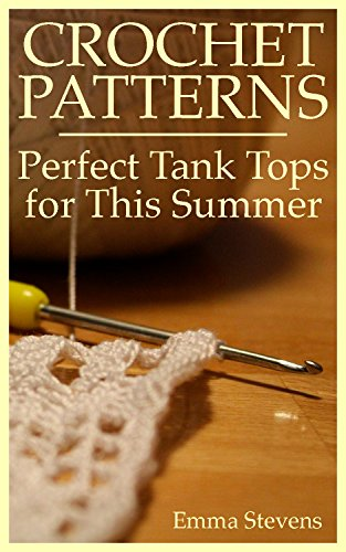 Crochet Patterns Perfect Tank Tops For This Summer Crochet