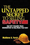 The Untapped Secret To Selling Safety: And 401½ Tangible Items Guaranteed To Help Make That Sale!