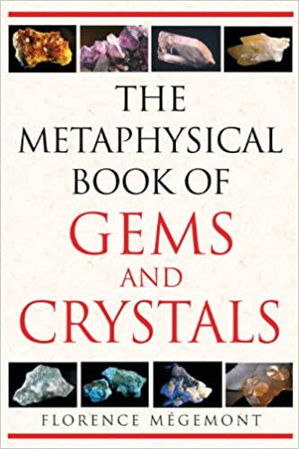 The Metaphysical Book of Gems and Crystals: Florence Mégemont