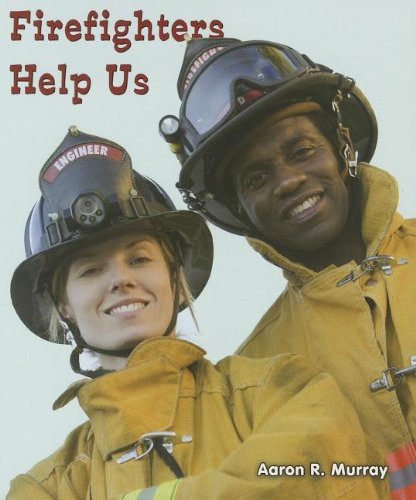 Firefighters Help Us (All About Community Helpers)