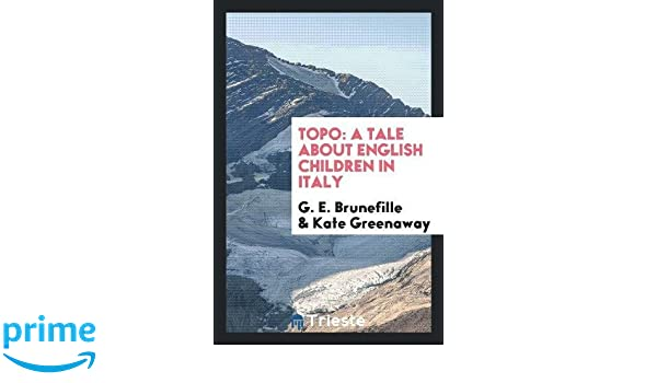 778e08d0f3f6 Topo  A Tale About English Children in Italy  G. E. Brunefille, Kate  Greenaway  9780649722594  Amazon.com  Books