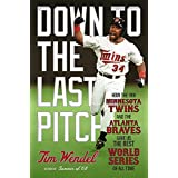 Down to the Last Pitch: How the 1991 Minnesota Twins and Atlanta Braves Gave Us the Best World Series of All Time